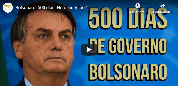 Bolsonaro: 500 dias. Herói ou Vilão?